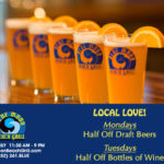 Local Love is Back!  1/2 Off Draft Beer and 1/2 Off Bottle of Wine Returns Monday, 10/15/2018!